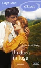 Un duca in fuga (I Romanzi Classic) ebook by Julie Anne Long, Giuliano Claudio Acunzoli