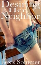 Desiring Her Neighbor ebook by Lexis Sommer
