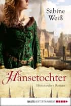 Hansetochter ebook by Sabine Weiß