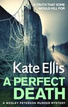 A Perfect Death - Book 13 in the DI Wesley Peterson crime series ebook by Kate Ellis