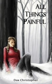 All Things Painful ebook by Dax Christopher