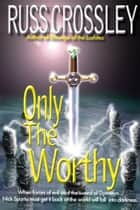 Only The Worthy ebook by Russ Crossley