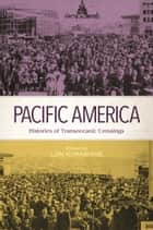 Pacific America - Histories of Transoceanic Crossings ebook by Lon Kurashige, Eiichiro Azuma, Keith L. Camacho,...