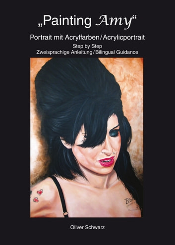 Painting Amy - Portrait mit Acrylfarben / Acrylicportrait eBook by Oliver Schwarz