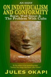 On Individualism and Conformity: Borat, Wall Street and the Problem with Cults ebook by Jules Okapi