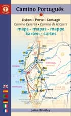 Camino Portugués Maps - Mapas - Mappe - Karten - Lisboa - Porto - Santiago ebook by John Brierley
