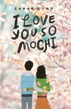 I Love You So Mochi ebook by Sarah Kuhn
