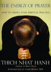 The Energy Of Prayer: How To Deepen Your Spiritual Practice ebook by Hanh,Thich Nhat