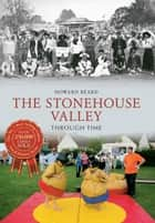 The Stonehouse Valley Through Time ebook by Howard Beard