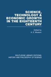 Science, technology and economic growth in the eighteenth century ebook by A E Musson