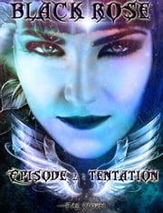 Black Rose - Épisode 2 : Tentation ebook by Kobo.Web.Store.Products.Fields.ContributorFieldViewModel