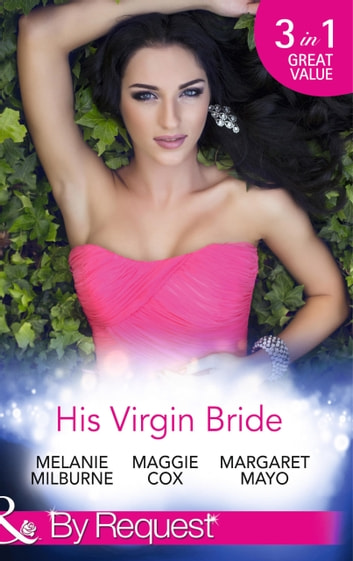 His Virgin Bride: The Fiorenza Forced Marriage / Bought: For His Convenience or Pleasure? / A Night With Consequences (Mills & Boon By Request) ebook by Melanie Milburne,Maggie Cox,Margaret Mayo