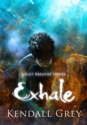 Exhale - A Just Breathe Novel ebook by Kendall Grey