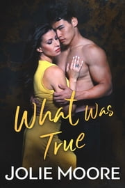 What Was True ebook by Jolie Moore