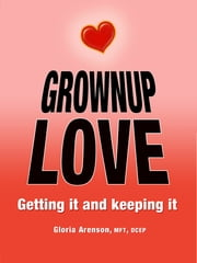 Grownup Love: Getting It & Keeping It ebook by Gloria Arenson