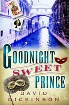 Goodnight Sweet Prince ebook by David Dickinson