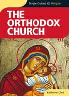 Orthodox Church - Simple Guides ebook by Katherine Clark