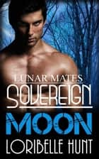 Sovereign Moon - Lunar Mates, #10 ebook by Loribelle Hunt