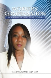 Workers' Compensation: Cost Minimization from a Policy Prospective ebook by Bendu Kromah - Jaja MBA