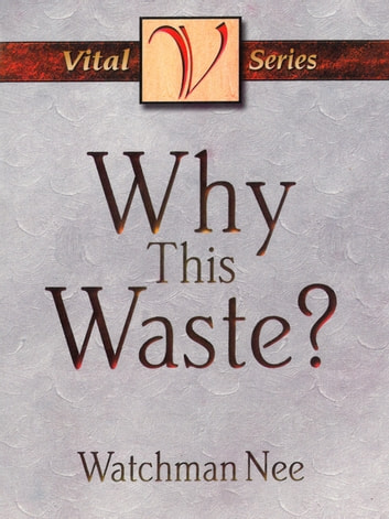 Why This Waste? ebook by Watchman Nee