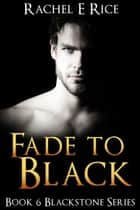 Fade To Black - Blackstone, #6 ebook by Rachel E Rice