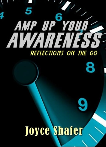 Amp Up Your Awareness - Reflections on the Go ebook by Joyce Shafer