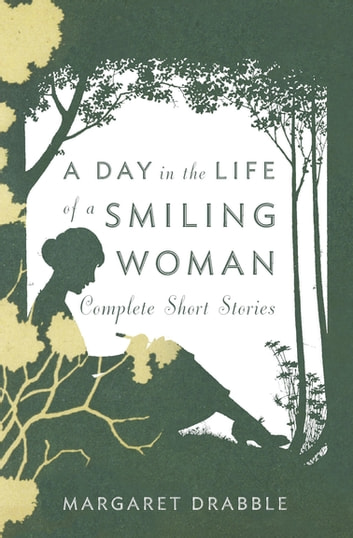 A Day In The Life Of A Smiling Woman Ebook By Margaret Drabble