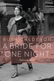 A Bride for One Night - Talmud Tales ebook by Dr. Ruth Calderon,Ilana Kurshan