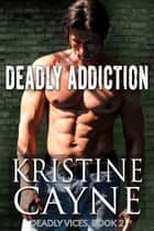 Deadly Addiction ebook by Kristine Cayne