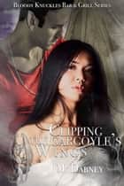 Clipping The Gargoyle's Wings ebook by J.M. Dabney