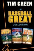 The Baseball Great Collection - Baseball Great, Rivals, Best of the Best ebook by Tim Green