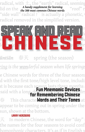 Speak and Read Chinese - Fun Mnemonic Devices for Remembering Chinese Words and Their Tones ebook by Larry Herzberg