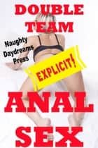 Double Team Anal Sex ebook by Naughty Daydreams Press