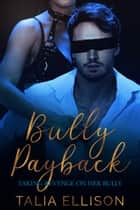 Bully Payback ebook by Talia Ellison