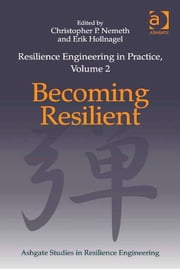 Resilience Engineering in Practice, Volume 2 - Becoming Resilient ebook by Dr Christopher P Nemeth,Professor Erik Hollnagel,Professor Erik Hollnagel