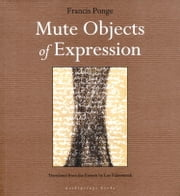 Mute Objects of Expression ebook by Francis Ponge, Lee Fahnestock
