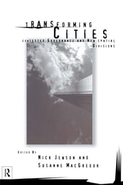 Transforming Cities - New Spatial Divisions and Social Tranformation ebook by Nick Jewson,Susan MacGregor