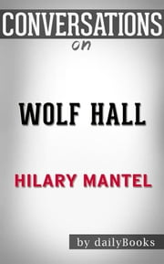 Wolf Hall: by Hilary Mantel | Conversation Starters ebook by dailyBooks