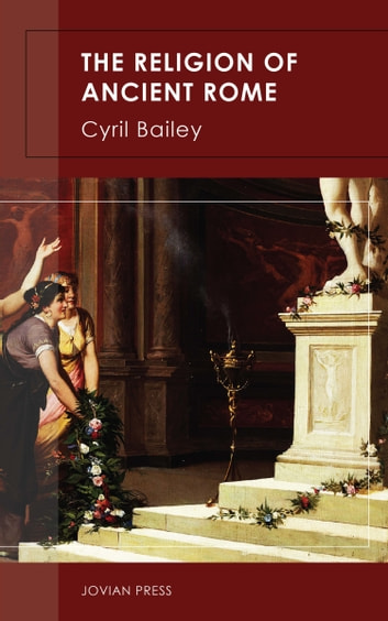 The Religion of Ancient Rome ebook by Cyril Bailey