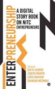A Digital Story Book on NITC Entrepreneurs ebook by Geetu George,Joseph Martin,Linto Mathew,Shankar Meembat