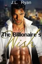 The Billionaire's Wish ebook by J. L. Ryan