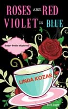 Roses are Red, Violet is Blue - Sweet Petite Mysteries ebook by Linda Kozar