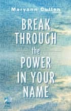 Break Through the Power in Your Name ebook by Maryann Cullen