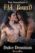 Fae Bound ebook by Dulce Dennison