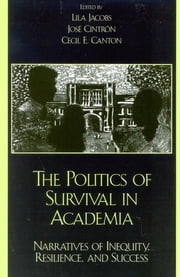 The Politics of Survival in Academia - Narratives of Inequity, Resilience, and Success ebook by Lila Jacobs,José Cintrón,Cecil E. Canton,George D. Spindler,Maria Chun,Eugenia Cowan,Concha Delgado-Gaitan,Chalsa M. Loo,Peter Nien-chu Kiang,George Spindler,Myriam N. Torres,Yali Zou
