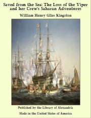 Saved from the Sea: The Loss of the Viper and her Crew's Saharan Adventures ebook by William Henry Giles Kingston