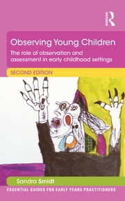 Observing Young Children - The role of observation and assessment in early childhood settings ebook by Sandra Smidt