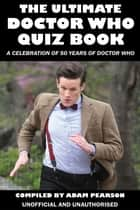 The Ultimate Doctor Who Quiz Book - A Celebration of 50 Years of Doctor Who ebook by Adam Pearson