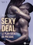 Sexy Deal - 5 - Le plan idéal… ou presque eBook by Alex Roussel