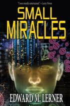 Small Miracles ebook by Edward M. Lerner